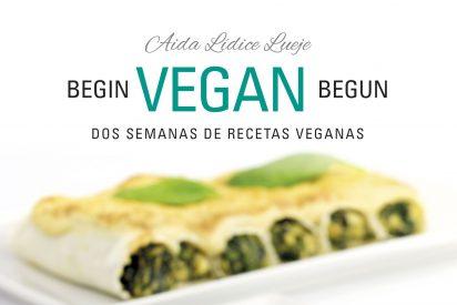 BEGIN VEGAN BEGUN, un libro y dos semanas de recetas veganas