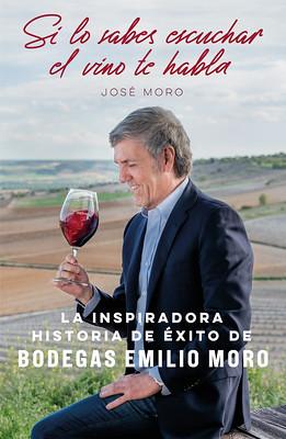 """""""Si lo sabes escuchar"""", la inspiradora historia de éxito de Bodegas Emilio Moro"""