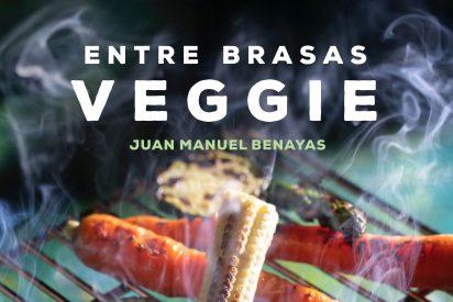 Del huerto a la barbacoa, o cómo cocinar vegetales a la brasa, de Juan Manuel Benayas