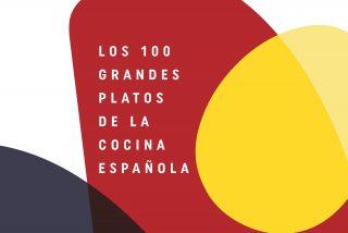 Los 100 grandes platos de la cocina española, escogidos por los grandes chefs (Planeta Gastro)