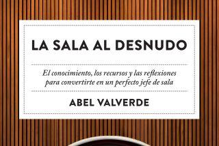 La sala al desnudo, de Abel Valverde, o cómo convertirse en el perfecto maestro de sala.