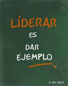 Ernesto del Valle - Liderar es dar ejemplo