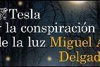 'Tesla y la conspiración de la luz' de Miguel A. Delgado