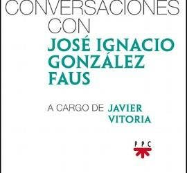 Conversaciones con José Ignacio González Faus, sj (PPC)
