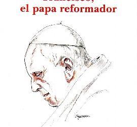 Francisco, el Papa reformador, de Antonio Aradillas (Pigmalión)