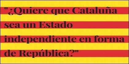 La pregunta de Puigdemont en el referéndum ilegal que pretende celebrar en Cataluña el 1 de octubre de 2017.
