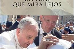 Francisco, un Papa que mira lejos