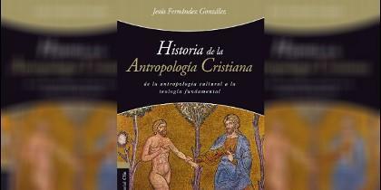 'Historia de la antropología cristiana', nuevo libro de Jesús Fernández González