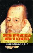 Cuatro entremeses al modo de Cervantes, por Mañueco