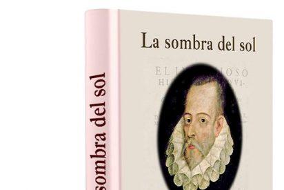 ´La sombra del sol´ abriéndose paso, con Cervantes en ella