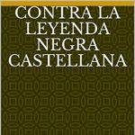 ´Contra la Leyenda Negra castellana. Señalando su origen y empezando a romperla´