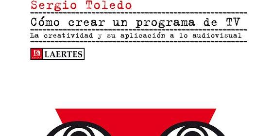 Sergio Toledo repasa las claves para convertir una buena idea en un excelente programa de televisión