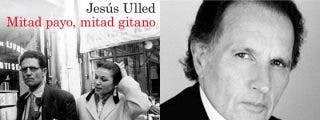 Jesús Ulled novela la historia de Jacques Leonard, el payo que vivió entre gitanos y allí se enamoró