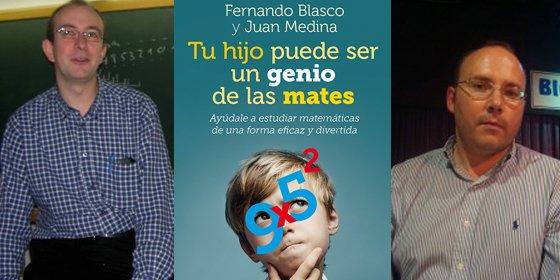Fernando Blasco y Juan Medina dan las claves para convertir a nuestros hijos en genios de las matemáticas