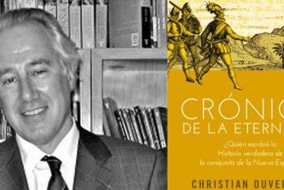 """Christian Duverger: """"¿Quién escribió la Historia verdadera de la conquista de la Nueva España?"""""""