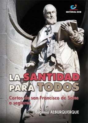"""""""La Santidad para Todos. Cartas de San Francisco de Sales a seglares"""""""