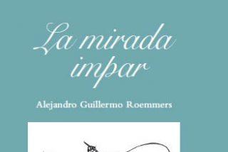 """""""La mirada impar"""" de Alejandro G. Roemmers"""
