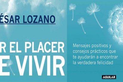 César Lozano comparte sus estrategias y vivencias para aprender a disfrutar del verdadero placer de vivir