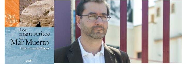 """Jaime Vázquez: """"Ni Jesús, ni Juan Bautista, ni ninguno de todos los demás tuvieron algo que ver con Qumrán"""""""