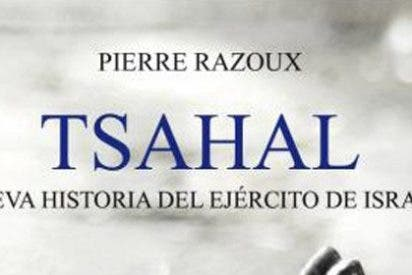 Pierre Razoux analiza al poderoso ejército de Israel desde sus orígenes