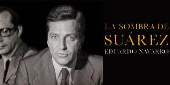 Las memorias de Eduardo Navarro descubren a Suárez en estado puro, íntimo y político, con sus luces y sombras