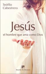 Jesús, el hombre que ama como Dios