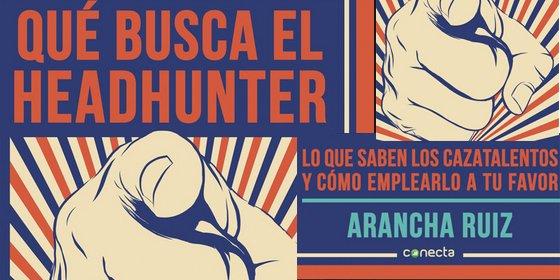 Arancha Ruiz nos acerca al rol del cazatalentos y nos ofrece un ángulo desconocido de una profesión envuelta en misterio
