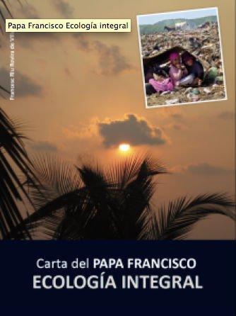 Carta del Papa Francisco. Ecología integral