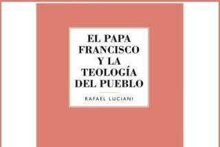 """Rafael Luciani: """"Bergoglio hizo suyas las conclusiones de la teología del pueblo en su acción pastoral"""""""