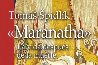 'Maranatha. La vida después de la muerte'