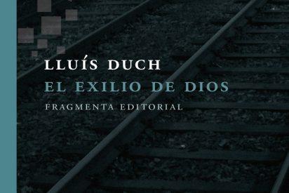 """Lluis Duch publica """"El exilio de Dios"""" (Fragmenta)"""