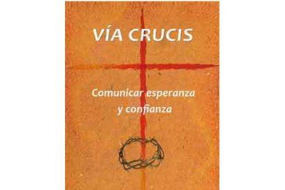 Vía Crucis. Comunicar esperanza y confianza