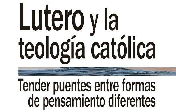 """""""Lutero y la teología católica"""""""