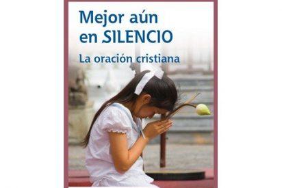 Mejor aún en silencio. La oración cristiana