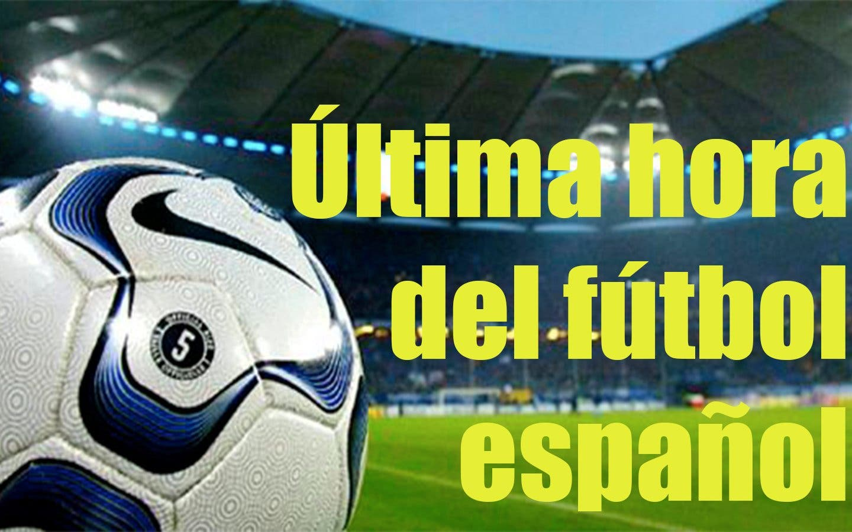 Última hora del fútbol español de hoy 19 de septiembre de 2017