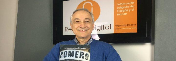 """Luis Aranguren: """"Romero fue a lo fundamental del Evangelio en un contexto de injusticia y represión"""""""