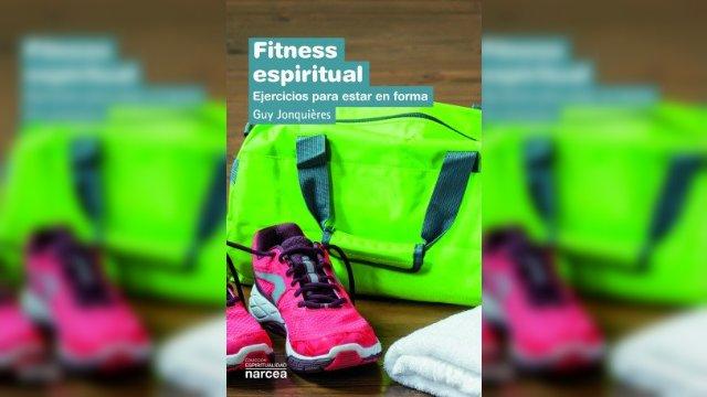 Narcea Ediciones presenta el nuevo libro de Guy Jonquières, 'Fitness espiritual'