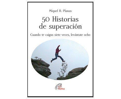 50 historias de superación. Cuando te caigas siete veces, levántate ocho