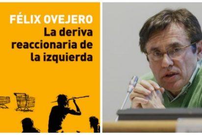 'La deriva reaccionaria de la izquierda', de Félix Ovejero