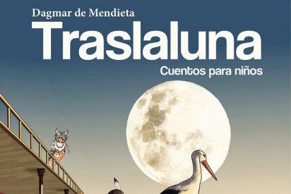 'Traslaluna'. Cuentos para niños, de Dagmar de Mendieta