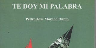 'Te doy mi palabra', de Pedro José Moreno Rubio