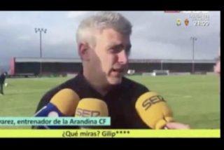 Absolutamente loco se volvió el entrenador del Arandina contra un periodista de la Cadena SER