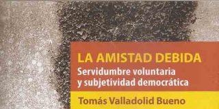 'La amistad debida', de Tomás Valladolid Bueno