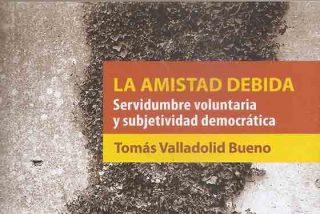 'La amistad debida' de Tomás Valladolid Bueno