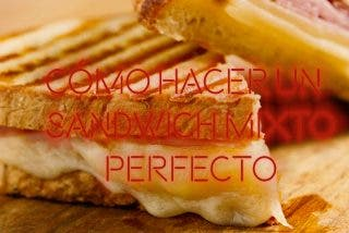 LISTAS PD: 5 claves para hacer el sandwich mixto perfecto