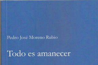 'Todo es amanecer', de Pedro José Moreno Rubio