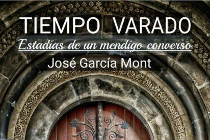'Tiempo Varado' de José García Mont: Estadías de un mendigo converso