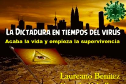 """Laureano Benitez Grande-Caballero: """"Toda la verdad sobre la pandemia: «La dictadura en tiempos del virus: acaba la vida y empieza la supervivencia», última obra de Laureano Benítez Grande-Caballero"""""""