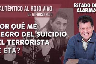 """Alfonso Rojo: """"Por qué me alegro del suicidio del terrorista de ETA"""""""
