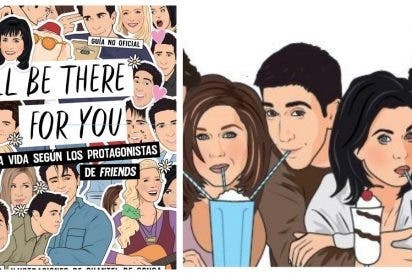 "La vida según los protagonistas de Friends: ""I'll be here for you"""